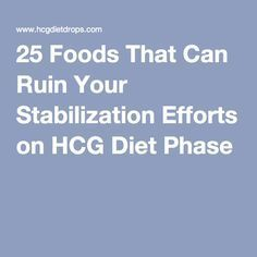 25 Foods That Can Ruin Your Stabilization Efforts on HCG Diet Phase 3