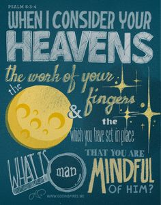 When I consider your heavens, the work of your fingers, the moon and the stars, which you have set in place, what is man that you are mindful of him, and the son of man that you care for him?Psalm 8:3-4 { GodInspires.me }
