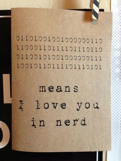 means i love you in nerd. binary code. computer language. love. nerd love. blank card.
