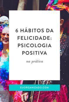 psicologia positiva, felicidade, o poder do hábito, desenvolvimento pessoal, autoconhecimento, dicas, organização, produtividade pessoal
