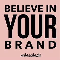 Become your brand and own it. ~ D