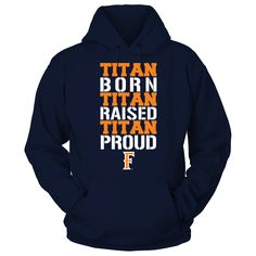 Born Raised Proud - Cal State Fullerton Titans T-Shirt  Cal State Fullerton Titans Official Apparel - this licensed gear is the perfect clothing for fans. Makes a fun gift!  AVAILABLE PRODUCTS Gildan Unisex Pullover Hoodie - $44.95   Gildan Unisex Pullover Hoodie District Women District Men Next Level Women Gildan Long-Sleeve T-Shirt Gildan Fleece Crew Gildan Youth T-Shirt View sizing / material info BUY IT NOW ...