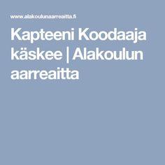 Kapteeni Koodaaja käskee | Alakoulun aarreaitta Teaching Math, Language, Coding, School, Games, Peda, Languages, Gaming, Plays
