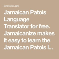 Jamaican Patois Language Translator for free. Jamaicanize makes it easy to learn the Jamaican Patois language and translate English to Jamaican Patois - also known as creole, patwah, and patwa