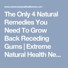 The Only 4 Natural Remedies You Need To Grow Back Receding Gums | Extreme Natural Health News