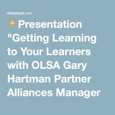 """⚡Presentation """"Getting Learning to Your Learners with OLSA Gary Hartman Partner Alliances Manager gary_hartman@skillsoft.com Learning: Re-Imagined."""""""