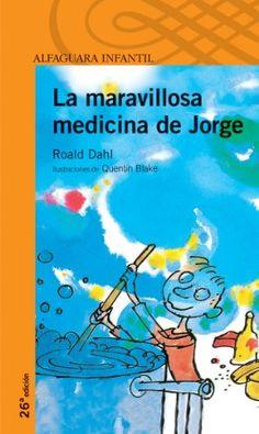 La maravillosa medicina de Jorge. Roald Dahl. Roald Dahl, genial siempre, nos sorprende con esta divertida historia, en la que Jorge, empeñado en cambiar a su desagradable abuela, inventa una maravillosa medicina con la que consigue trasformarla...