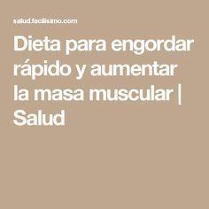 Dieta para engordar rápido y aumentar la masa muscular | Salud