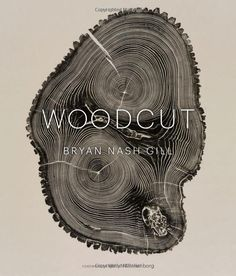 'Woodcut' (book cover) by Bryan Nash Gill.   ... And a book worth staring at