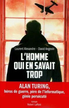 """Qui a tué Alan Turing? """"L'Homme qui en savait trop"""" de Laurent Alexandre et David Angevin chez Robert Laffont. - Black Libelle: La Machine à penser"""