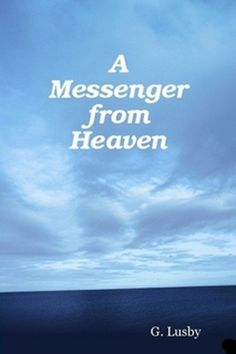 A Messenger from Heaven by G. Lusby
