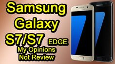 Samsung Galaxy S7&S7 Edge !! My Opinions,Not Review,Not Unboxing