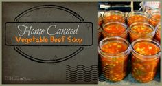 Home Canned Vegetable Beef Soup | Homesteading Recipes and Food Preservation Ideas by Pioneer Settler at http://pioneersettler.com/26-canning-ideas-recipes/