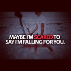 I am scared i am falling for you...