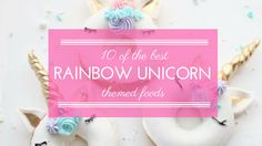 10 Amazing Rainbow Unicorn Edibles
