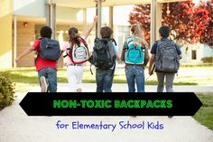 Non-toxic Backpacks for Elementary School Kids. Here are a few non-toxic backpack options for kids in elementary school.