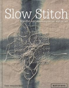 Featured Book – Slow Stitch: Mindful and Contemplative Textile Art | Eco Fashion Talk