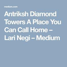 Antriksh Diamond Towers A Place You Can Call Home – Lari Negi – Medium