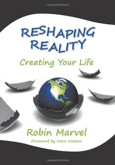 Reshaping Reality: Creating Your Life by Robin Marvel, http://www.amazon.com/dp/1615991115/ref=cm_sw_r_pi_dp_EonVpb1G45XJ1