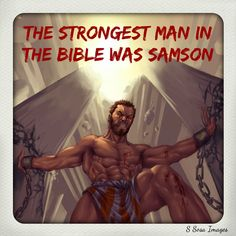 The stongest man in the Bible was Samson.