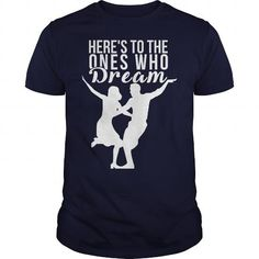Here to the ones who dream tee shirts #name #beginL #holiday #gift #ideas #Popular #Everything #Videos #Shop #Animals #pets #Architecture #Art #Cars #motorcycles #Celebrities #DIY #crafts #Design #Education #Entertainment #Food #drink #Gardening #Geek #Hair #beauty #Health #fitness #History #Holidays #events #Home decor #Humor #Illustrations #posters #Kids #parenting #Men #Outdoors #Photography #Products #Quotes #Science #nature #Sports #Tattoos #Technology #Travel #Weddings #Women