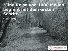 """""""Eine Reise von 1000 Meilen beginnt mit dem ersten Schritt."""" (Lao Tse)"""