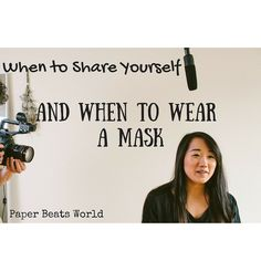 When to share yourself, and when to wear a mask