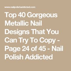 Top 40 Gorgeous Metallic Nail Designs That You Can Try To Copy - Page 24 of 45 - Nail Polish Addicted