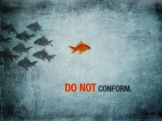 Do not conform to the pattern of this world, but be transformed by the renewing of your mind.