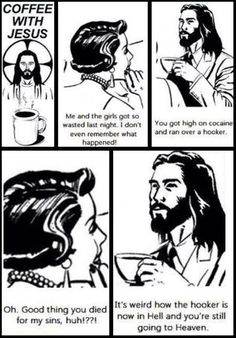 It's a good thing Jesus died for you sins. Drinking Coffee With Jesus.