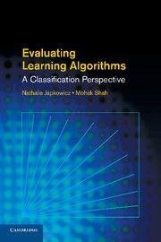 Evaluating Learning Algorithms/ más información en: http://www.cambridge.org/es/academic/subjects/computer-science/pattern-recognition-and-machine-learning/evaluating-learning-algorithms-classification-perspective?format=PB#contentsTabAnchor / consulta disponibilidad en: http://biblio.uah.es/uhtbin/cgisirsi/LTr/SIRSI/0/5?searchdata1=%5EC631567