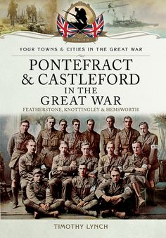 """Read """"Pontefract and Castleford in the Great War Featherstone, Knottingley and Hemsworth"""" by Timothy Lynch available from Rakuten Kobo. By the end of Yorkshire miners had volunteered for the army, with around from a single Castleford pit. Going Home, Hemsworth, Lynch, Family History, First World, Yorkshire, Growing Up, Audiobooks, Ebooks"""