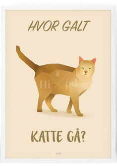 Katte Plakat - Hipd.dk Poster Pictures, Word Pictures, Funny Pictures, Cool Picture Frames, Haha So True, Polygon Art, Funny Bunnies, Funny Signs, I Love Cats