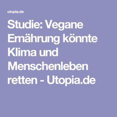 Studie: Vegane Ernährung könnte Klima und Menschenleben retten - Utopia.de