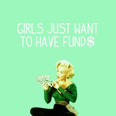 GIRLS JUST WANT TO HAVE FUND$$$