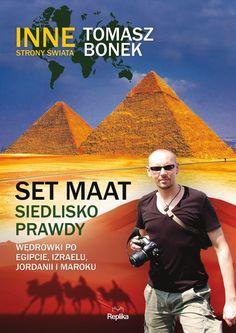"""Tomasz Bonek, """"Set Maat: siedlisko prawdy. Wędrówki po Egipcie, Izraelu, Jordanii i Maroku"""", Replika, Zakrzewo 2016. 336 stron"""