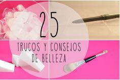 25 Trucos Y Consejos De Belleza Que Debes Saber