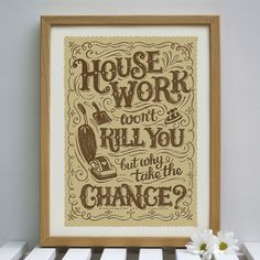 Hand Lettered House Work Print (by Alexandra Snowdon)