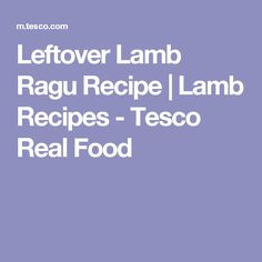 Leftover Lamb Ragu Recipe | Lamb Recipes - Tesco Real Food