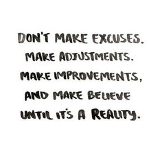 Don't make excuses...