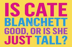 Is Cate Blanchett good, or just tall? Unbreakable Kimmy Schmidt quote.
