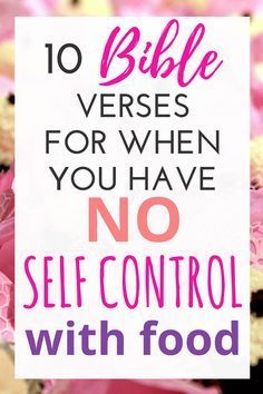 10 Bible Verses About Self-Control in Your Eating (Find Food Freedom!) You know you need more willpower and strength with your eating and diet but you still struggle to put the truth of the Word of God into action. These 10 Bible verses about self-control