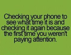I do this so much! (but with my watch) I bet people can attest aka Hannah and Caleb