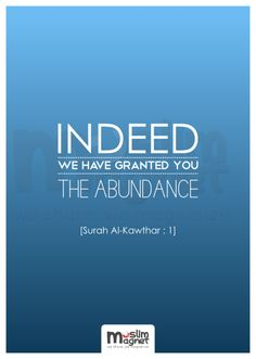 Indeed, We have granted you, the abundance [Surah Al-Kawthar: 1]  musliMagnet tumblr | @musliMagnet | Facebook