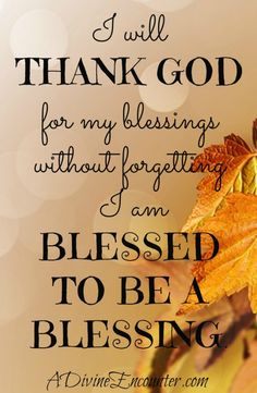 Poignant post challenges you to thank God for blessings, without forgetting you were blessed to be a blessing to others. http://adivineencounter.com/blessed-to-be-a-blessing/