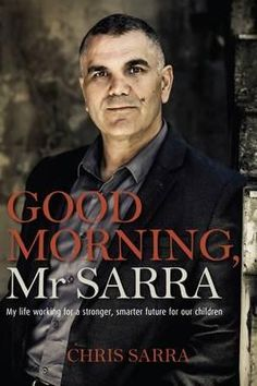 """""""Good Morning, Mr. Sarra"""" is a wonderful book. I heard Chris Sarra speak during NAIDOC week and found his thoughts on education in general and his Stronger Smarter program in particular most inspiring."""