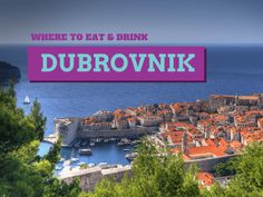 Where to eat & drink in Dubrovnik like a local. Find a place with a great view, a rustic hideaway, and we'll even show you where Beyonce and Jay Z drink.