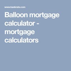 Online Balloon Mortgages Calculator For Balloon Payments  Calculator