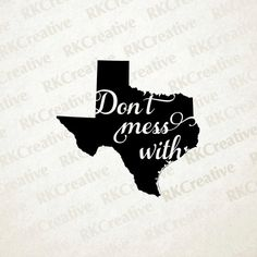 SVG, DXF, EPS, JPG FILE -  svg file,  vector file,  cut file,  vinyl cut file,  svg design, silhouette file,  state svg,  eps file,  dxf file,  texas svg,  dont mess with,  mess with texas