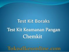 Test kit boraks chemkit by Syamsul Reza via slideshare